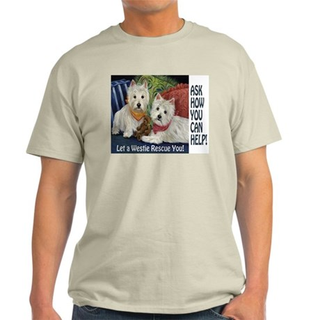 WESTIE LET A WESTIE RESCUE YOU! Light T-Shirt
