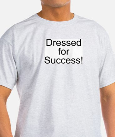 Dressed for Success! Ash Grey T-Shirt