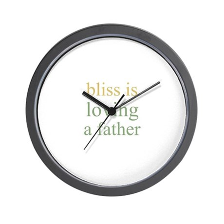 bliss is loving a father Wall Clock