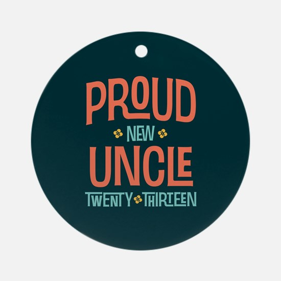 Proud New Uncle 2013 Ornament (Round)
