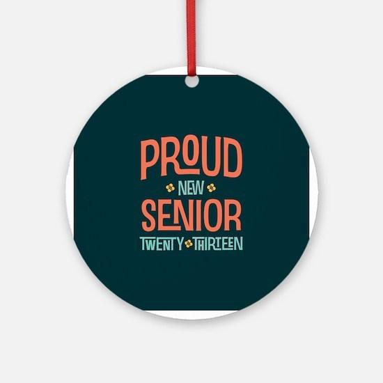 Proud New Senior 2013 Ornament (Round)