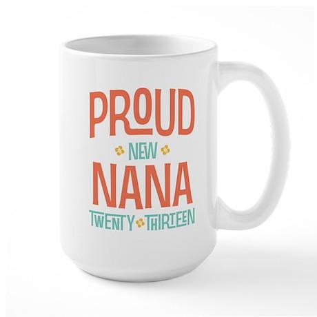 Proud New Nana 2013 Large Mug