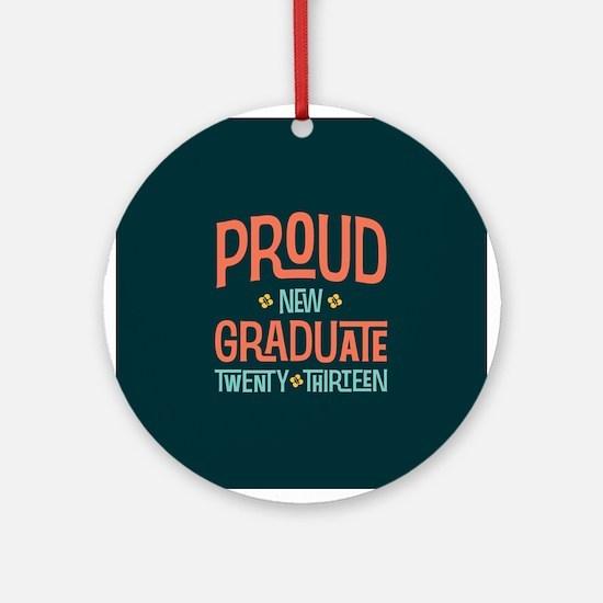 Proud New Graduate 2013 Ornament (Round)