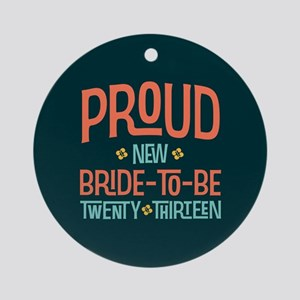 Proud New Bride To Be 2013 Ornament (Round)