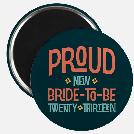 Proud New Bride To Be 2013 Magnet