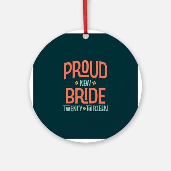 Proud New Bride 2013 Ornament (Round)