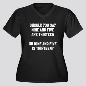 Nine and five are thirteen Plus Size T-Shirt