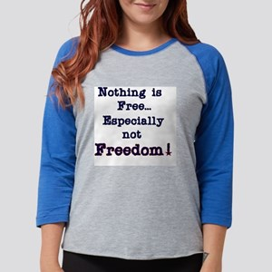 NOTHINGISFREEFREEDOM Womens Baseball Tee