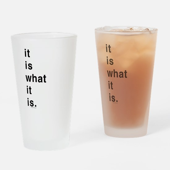 Cute It is what it is Drinking Glass