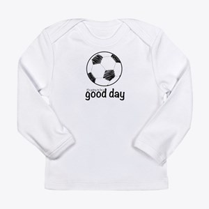 It's going to be a good day for soccer Long Sleeve
