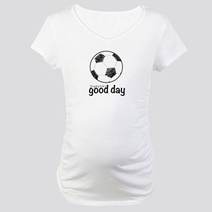 It's going to be a good day for soccer Maternity T