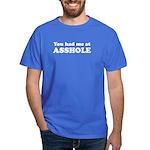 You Had Me at Asshole Funny T Dark T-Shirt