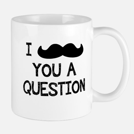 I Mustache You a Question. Mug