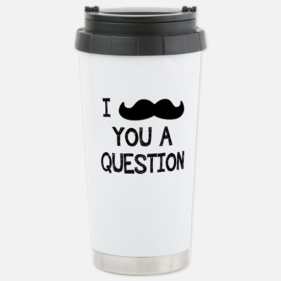 I Mustache You a Question Stainless Steel Travel M