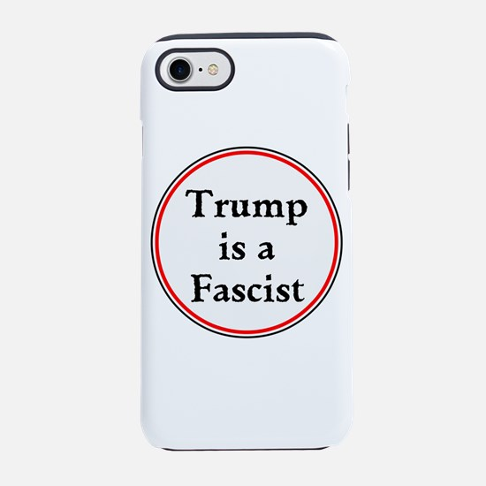 Trump is a fascist iPhone 7 Tough Case