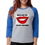 SMILES ARE FREE.jpg Womens Baseball Tee
