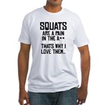 Squats are a pain in the A** Fitted T-Shirt