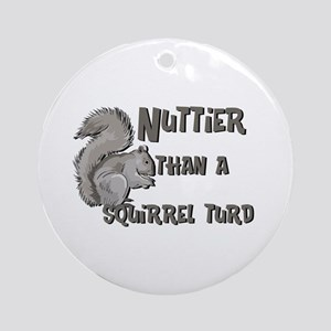 Nuttier Than a Squirrel Turd Ornament (Round)