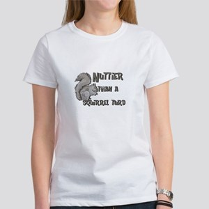 Nuttier Than a Squirrel Turd Women's T-Shirt