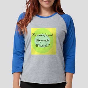 TOO MUCH OF A GOOD THING Womens Baseball Tee
