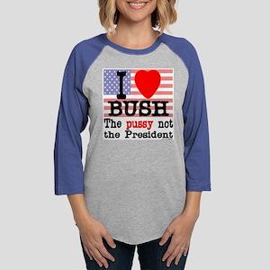 I love Bush the pussy not the  Womens Baseball Tee