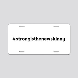 Strong is the New Skinny Hashtag Aluminum License