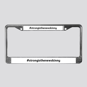 Strong is the New Skinny Hashtag License Plate Fra