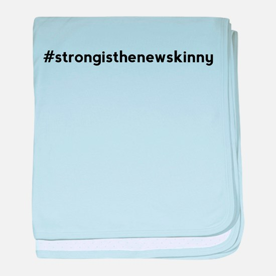 Strong is the New Skinny Hashtag baby blanket