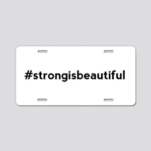 Strong is Beautiful Hashtag Aluminum License Plate