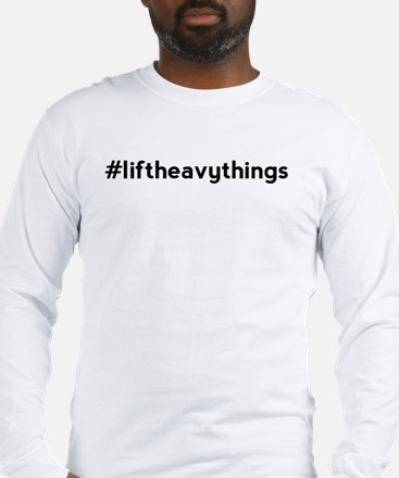 Lift Heavy Things Hashtag Long Sleeve T-Shirt