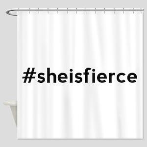 She is Fierce Hashtag Shower Curtain