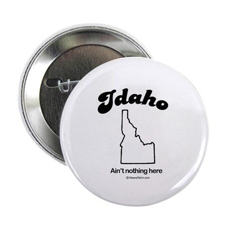 """IDAHO: Ain't nothing here 2.25"""" Button (10 pack)"""