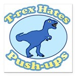 T-Rex Hates Push-ups Square Car Magnet 3