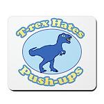 T-Rex Hates Push-ups Mousepad