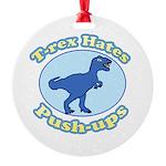 T-Rex Hates Push-ups Round Ornament
