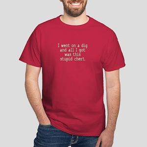 Dig Stupid Chert Field Joke Dark Red T-Shirt