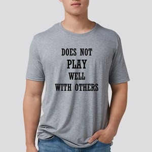 Does Not Play Well With Oth Mens Tri-blend T-Shirt