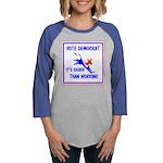 4-DEMOCRATS WORKING BEST.jpg Womens Baseball Tee