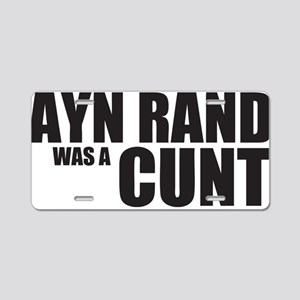Ayn Rand was a Cunt Aluminum License Plate