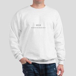 2012 End of the world Sweatshirt