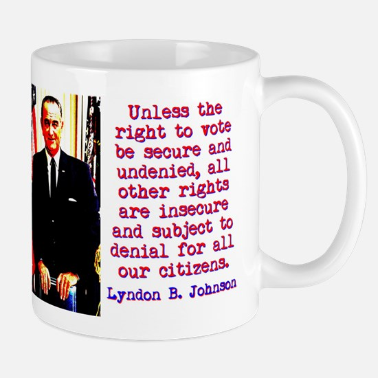 Unless The Right To Vote - Lyndon Johnson Mugs