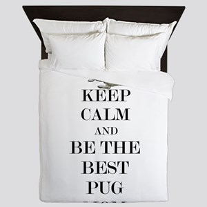 Keep Calm and Be The Best Pug Mom Queen Duvet
