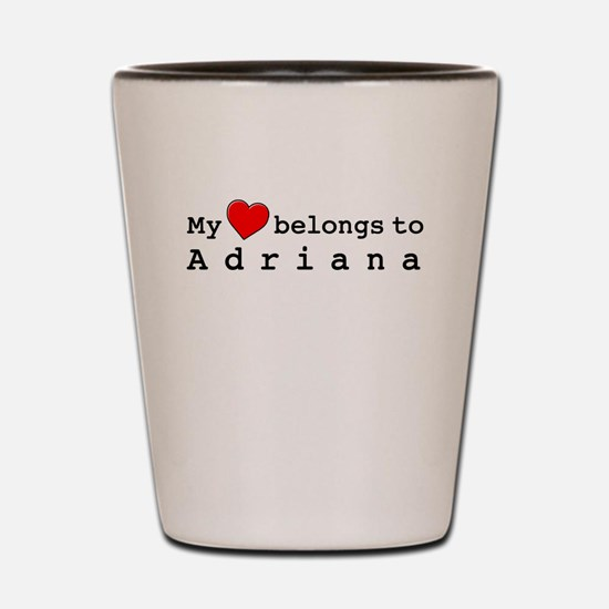 My Heart Belongs To Adriana Shot Glass