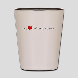 My Heart Belongs To Ana Shot Glass
