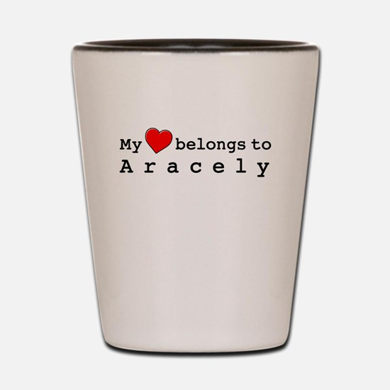 My Heart Belongs To Aracely Shot Glass
