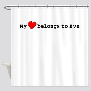 My Heart Belongs To Eva Shower Curtain