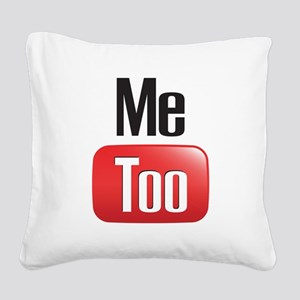 Me Too Square Canvas Pillow