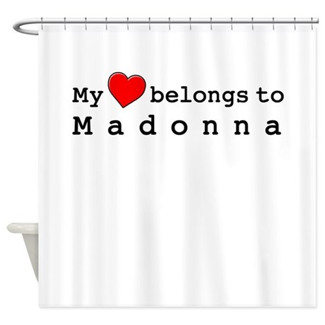 My Heart Belongs To Madonna Shower Curtain