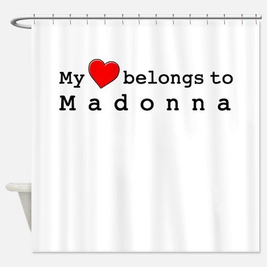 My Heart Belongs To Madonna Shower Curtain