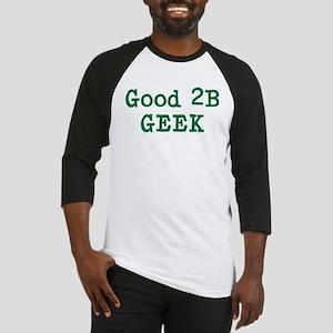 Good 2B Geek Baseball Jersey